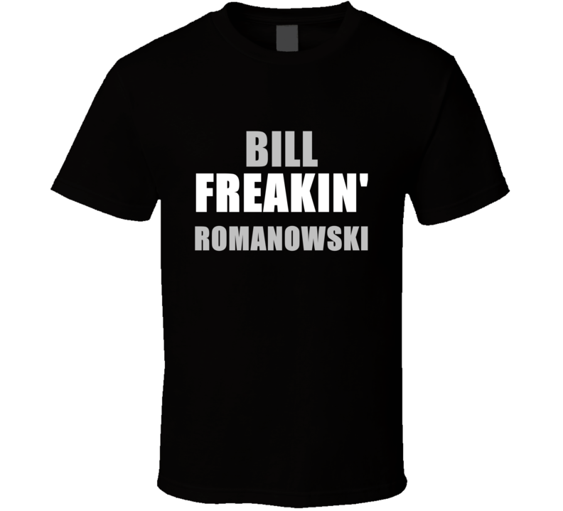 Bill Romanowski Freakin Football Oakland Los Angeles Sports California T Shirt