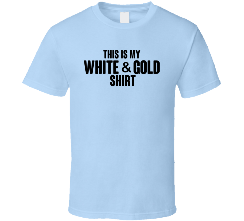 This Is My White And Gold Dress Debate Controversy T Shirt
