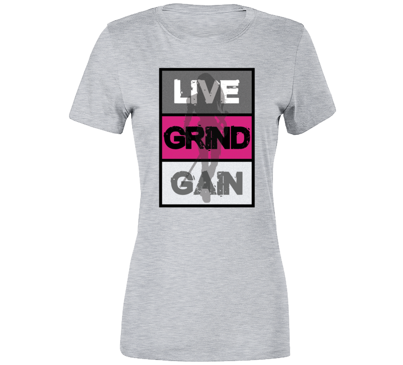 Live Grind Gain Ladies T Shirt