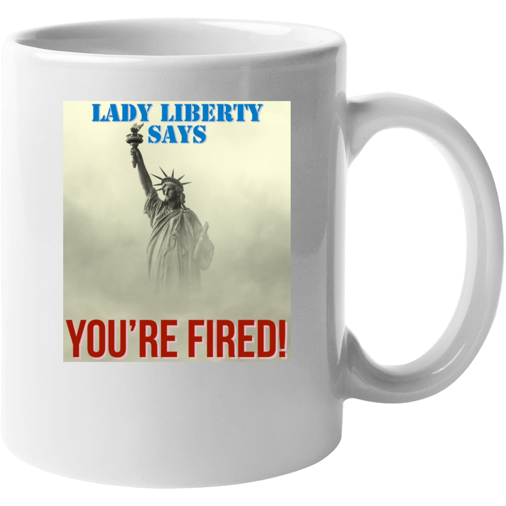 Trump- Lady Liberty Says You're Fired Mug