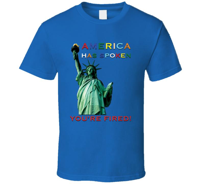 America Has Spoken T Shirt