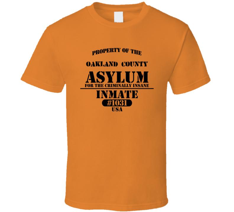 Oakland County Michigan Insane Prison Asylum T Shirt