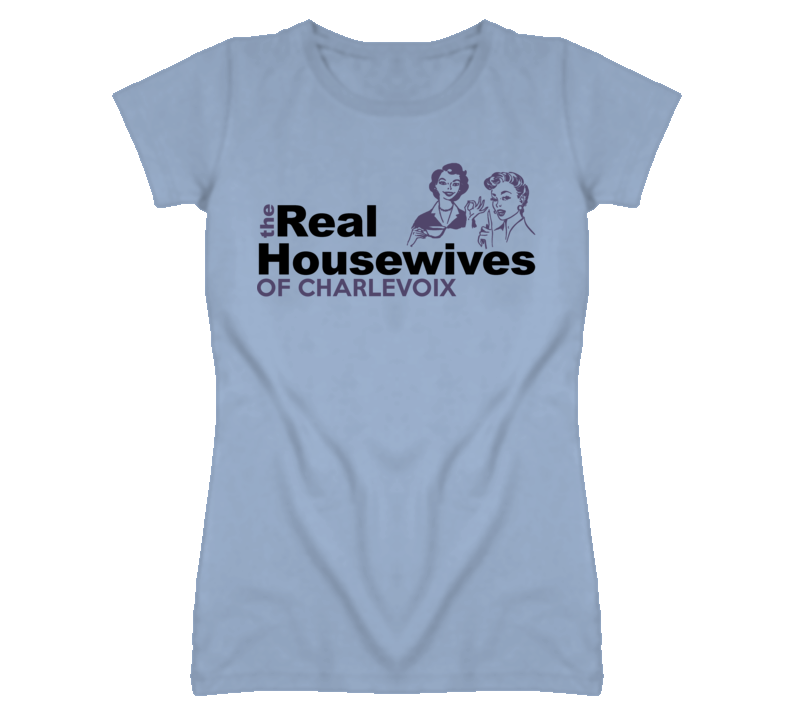 Charlevoix Michigan Real Housewives Funny T Shirt