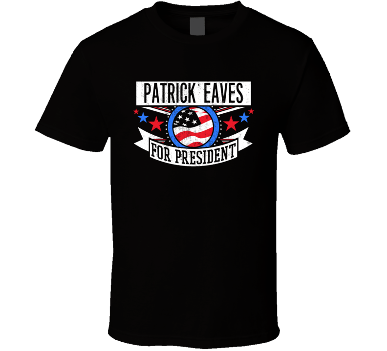 Patrick Eaves For President Michigan Detroit Sports Funny T Shirt
