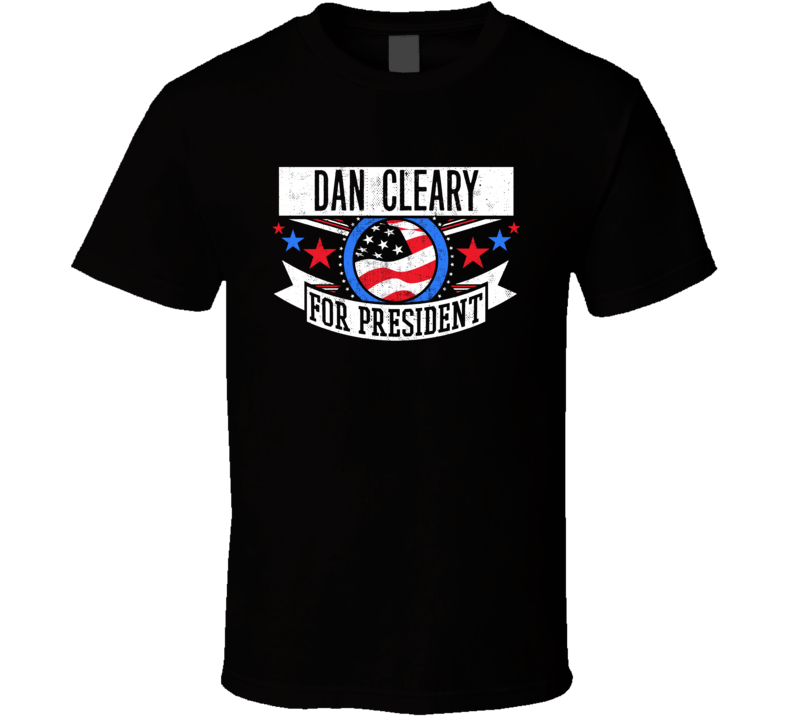 Dan Cleary For President Michigan Detroit Sports Funny T Shirt