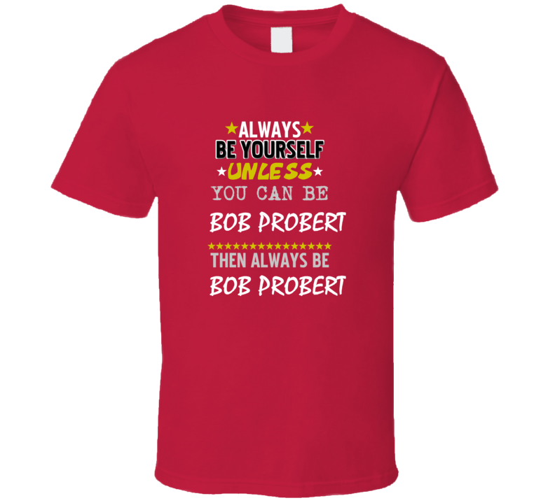 Bob Probert Detroit Michigan HockeyTown Always be T shirt