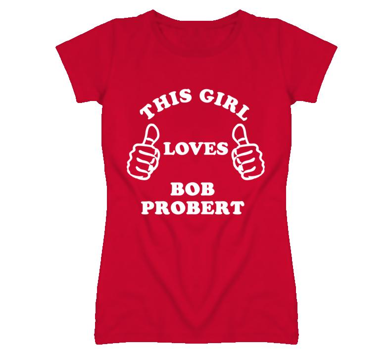Bob Probert Detroit Michigan Hockeytown This Girl Loves T shirt