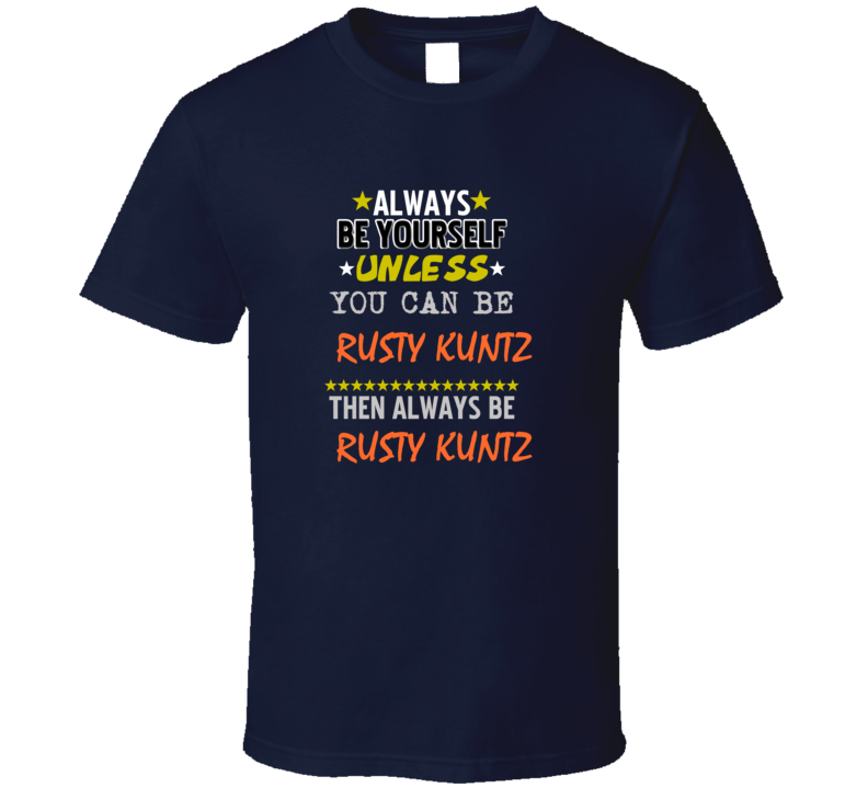 Rusty Kuntz Detroit Michigan Baseball Always Be T shirt