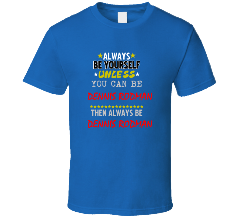 Dennis Rodman Detroit Michigan Sports Always Be T shirt