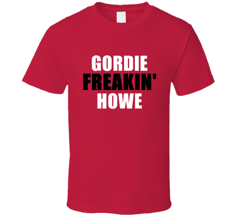 Gordie Howe Freakin Sports Michigan Detroit Hockey T Shirt