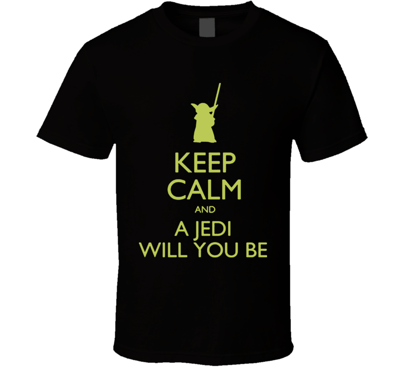 Keep Calm And Jedi You Be T Shirt