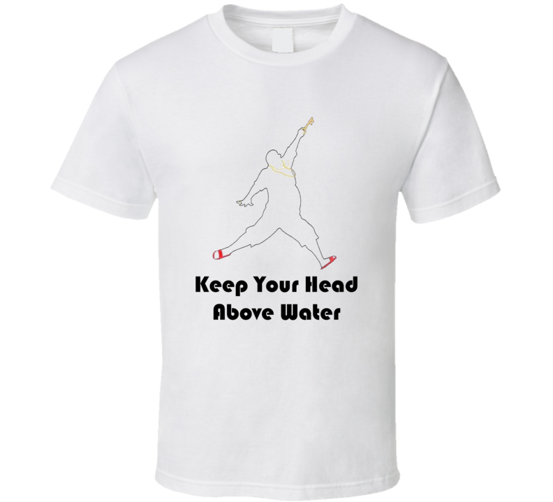 DJ Khaled Keep Your Head Above Water Quote T Shirt
