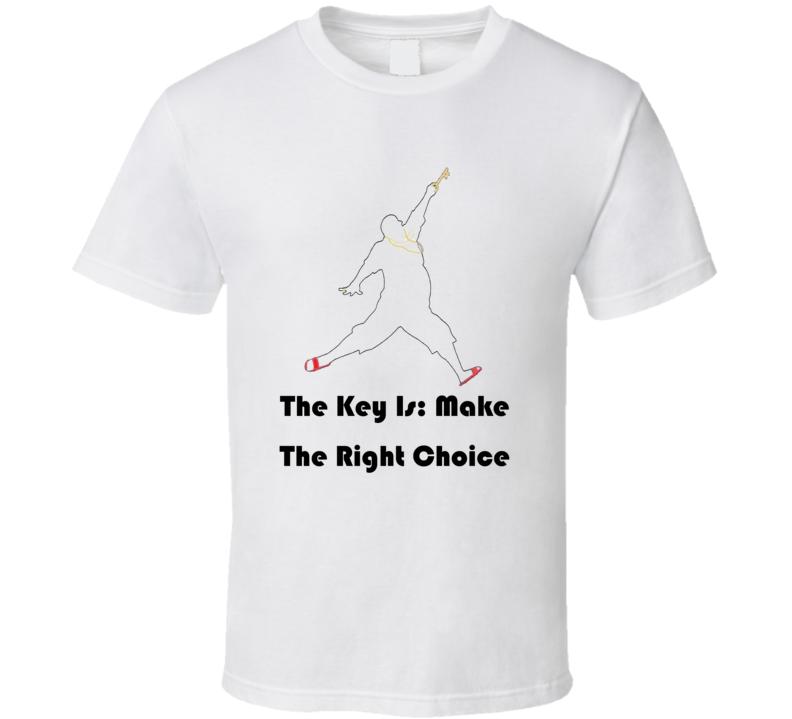 DJ Khaled The Key Make The Right Choice Quote T Shirt