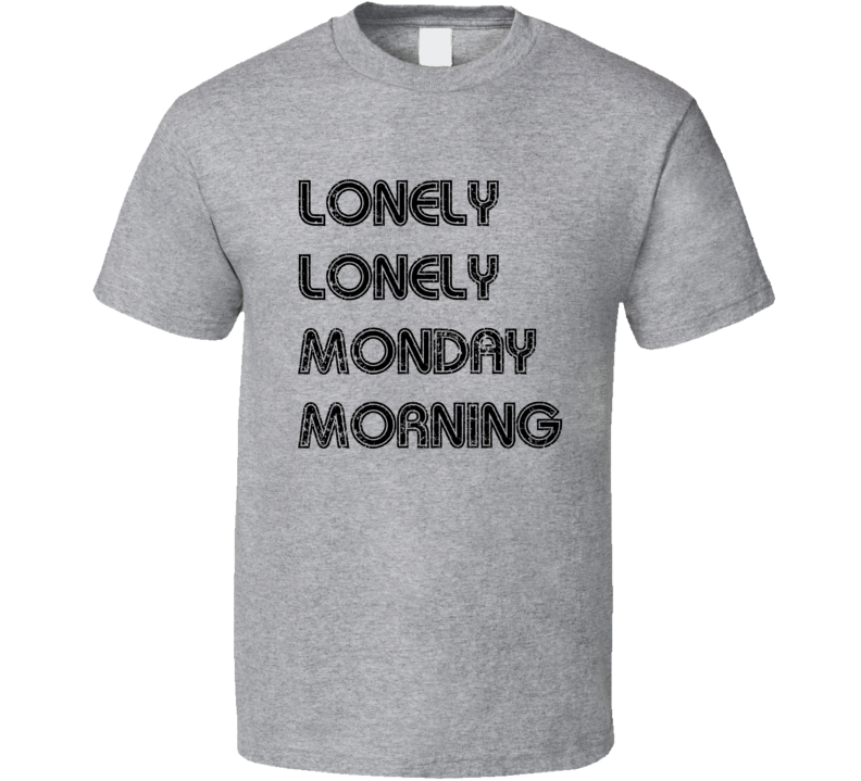Snow Lonely Lonely Monday Morning Retro Music T Shirt