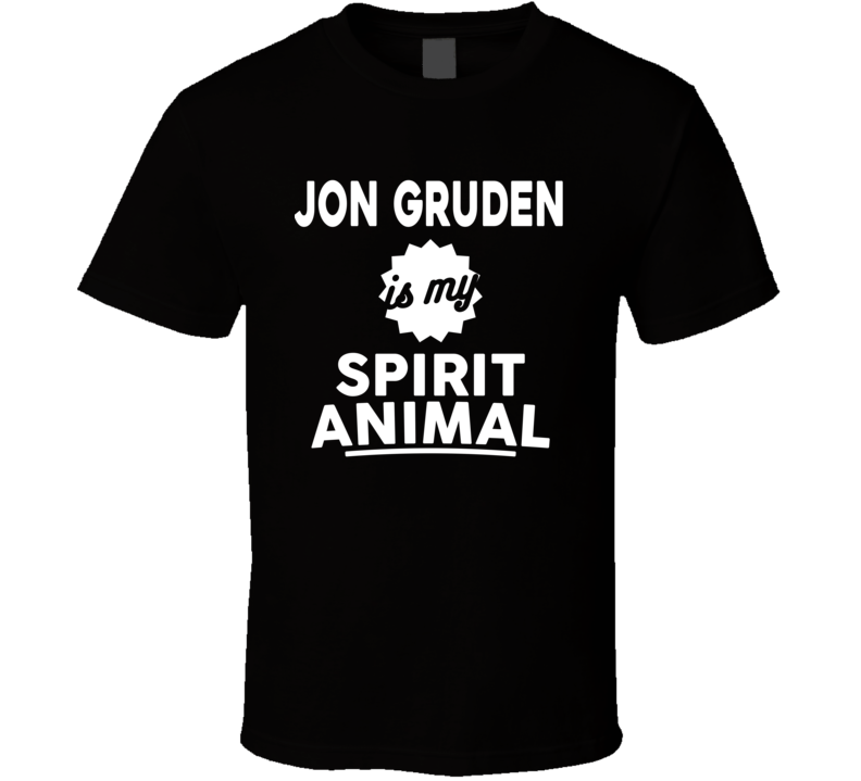 Jon Gruden Is My Spirit Animal Oakland Football T Shirt