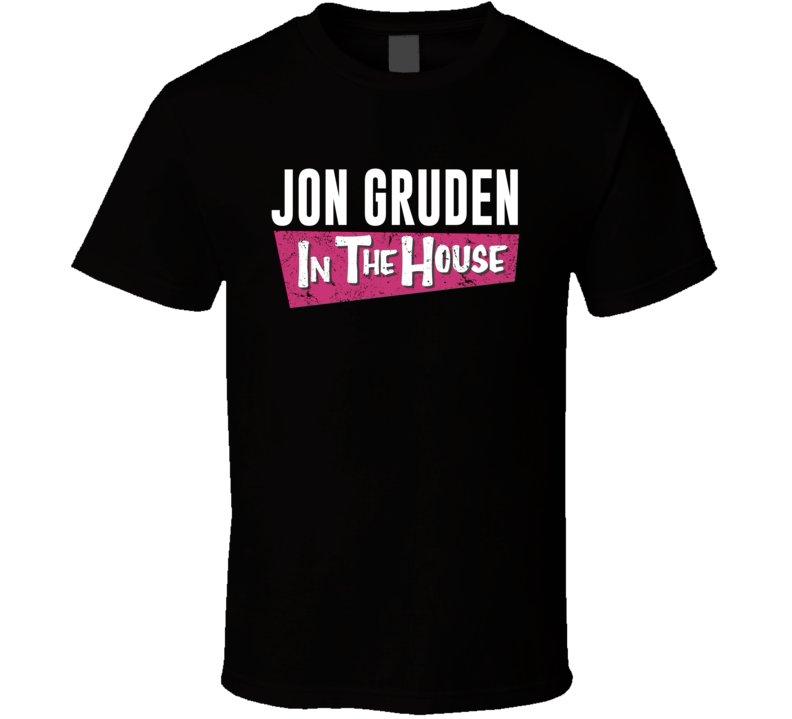Jon Gruden In The House Oakland Football T Shirt