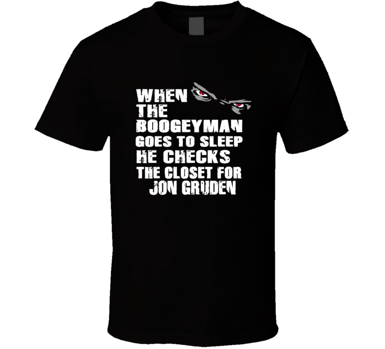Jon Gruden Boogeyman Checks The Closet Oakland Football T Shirt