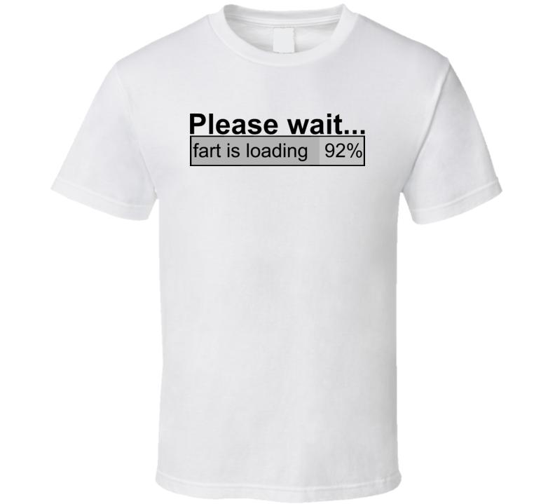 Please Wait Fart is Loading Funny Drinking T Shirt