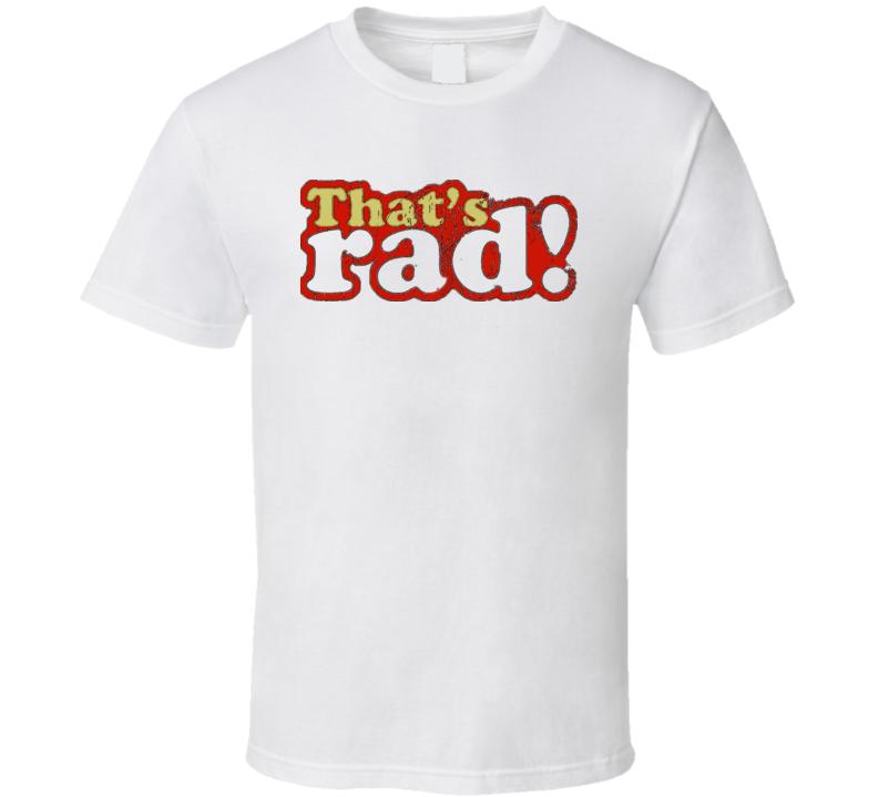Funny 80s Slang That's Rad Joke T Shirt