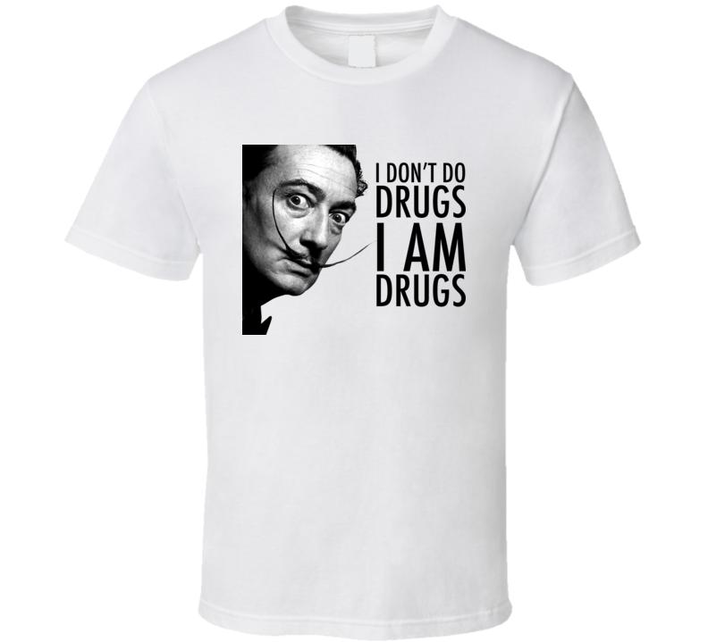 Salvador Dali I Dont Do Drugs I Am Drugs T Shirt