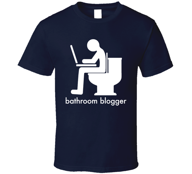 Bathroom Blogger Funny T Shirt