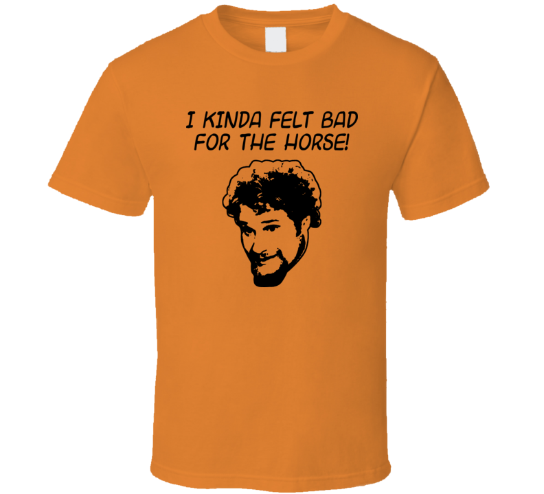 40 Year Old Virgin Cal Horse Movie Quote T Shirt