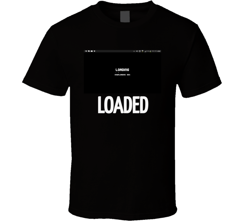 Loaded T Shirt