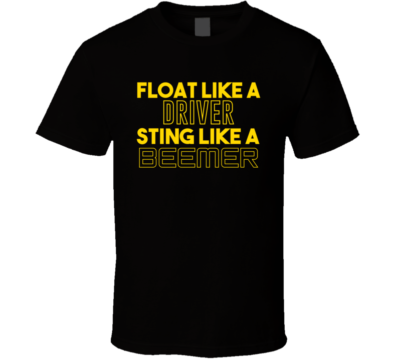 Float Like A Driver Sting Like A Beemer  T Shirt