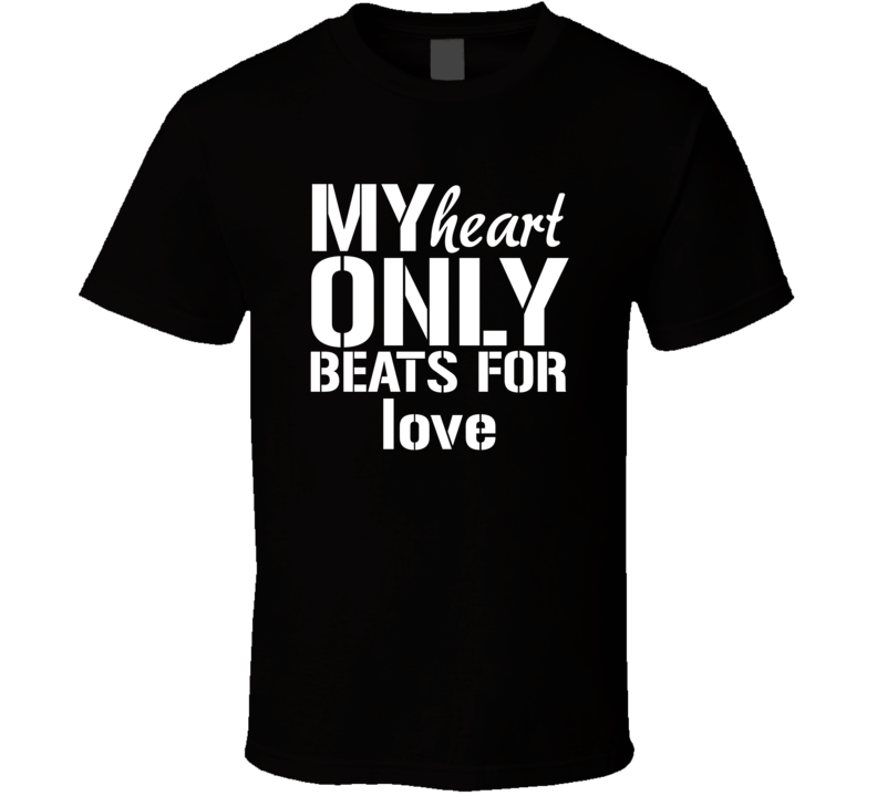 My Heart Only Beats For Love T Shirt