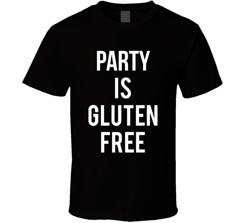 Party Is Gluten Free T Shirt