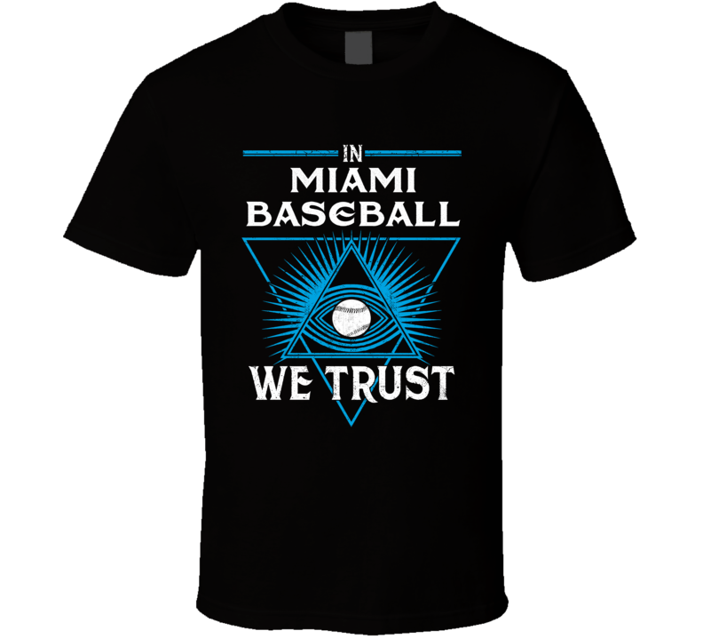 In Miami Baseball We Trust T Shirt