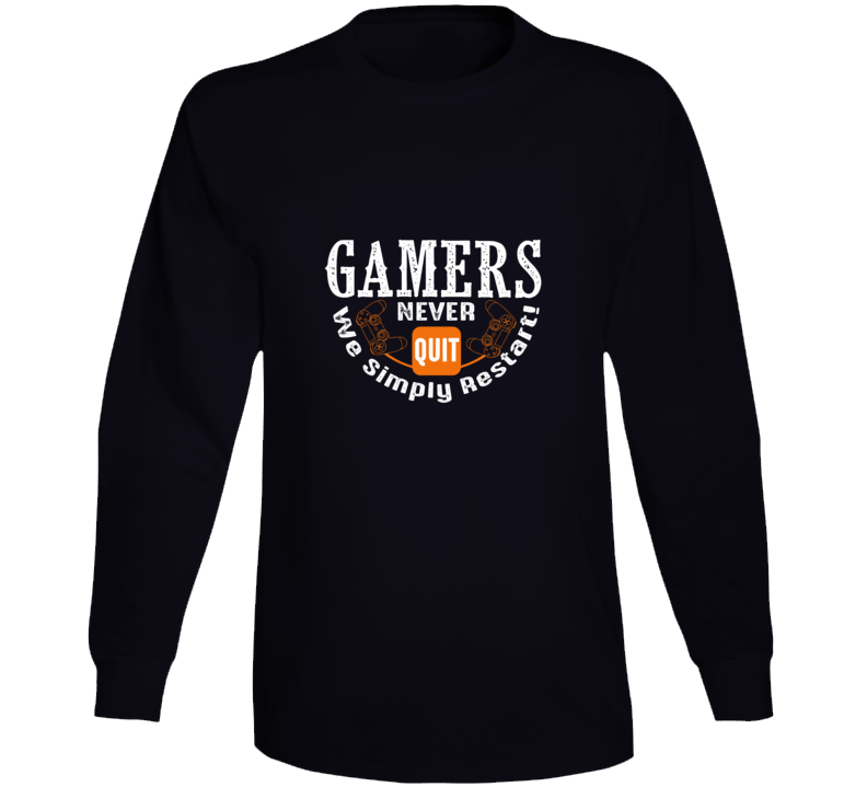 Gamer Never Quit We Simply Restart! Long Sleeve