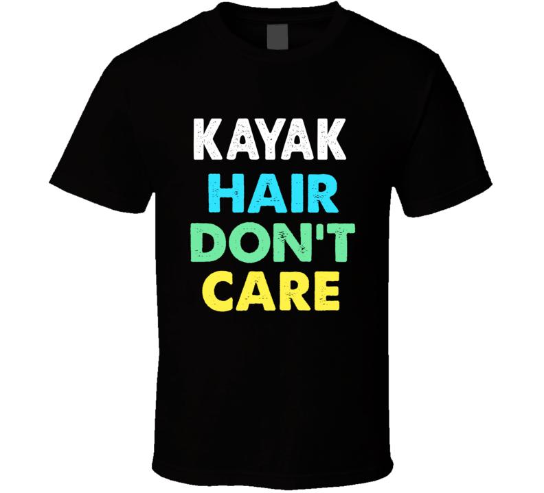 Kayak Hair Don't Care T Shirt