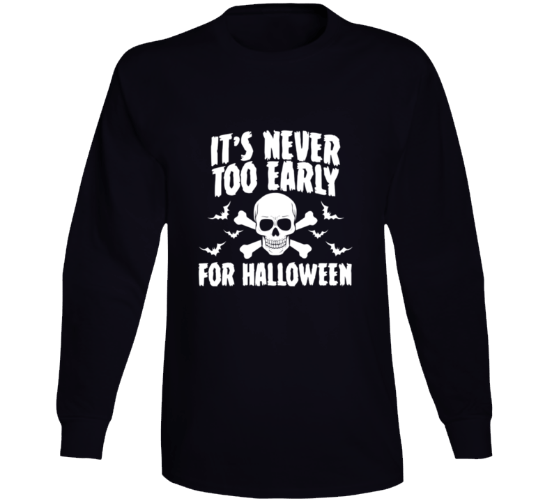 It;s Newer Too Early For Halloween Long Sleeve