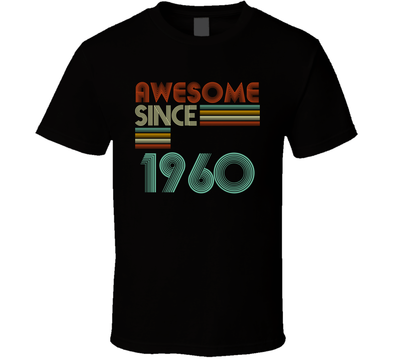 Awesome Since 1960 T Shirt