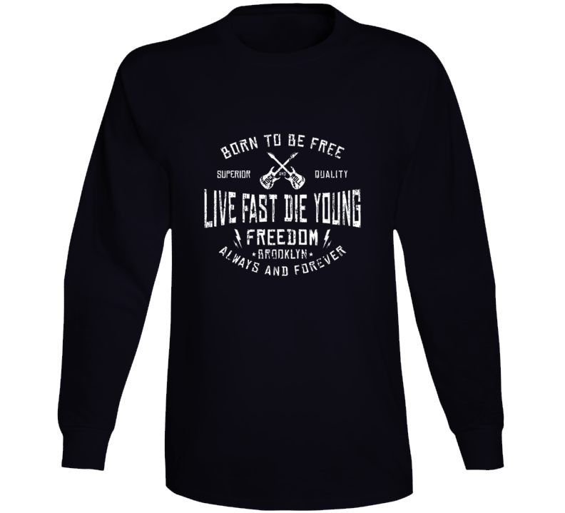 Born To Be Free Live Fast Die Young Long Sleeve