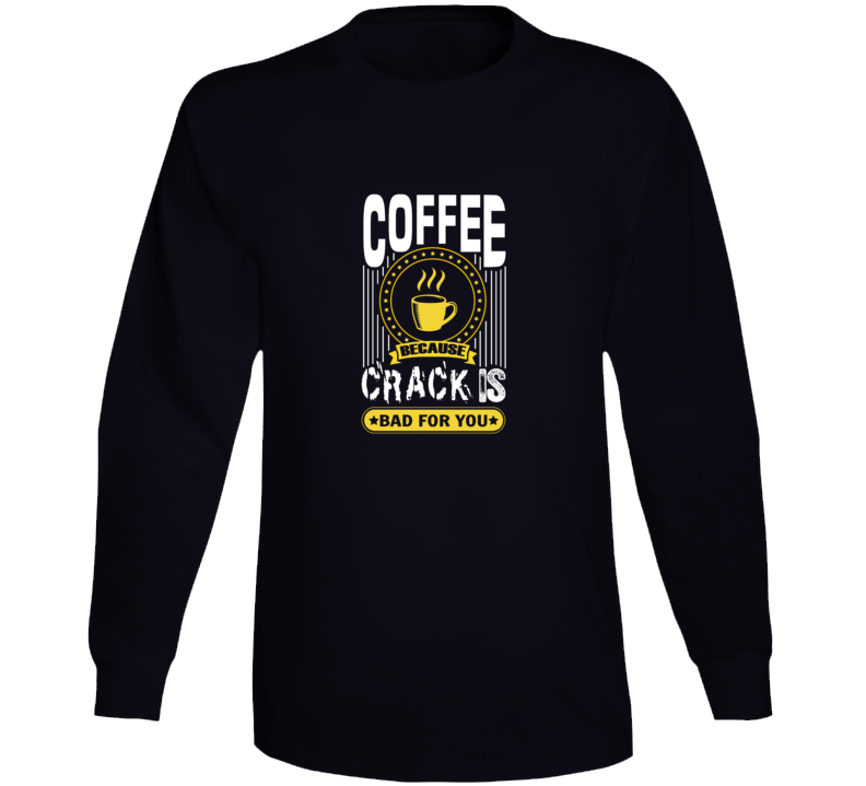 Coffee Crack Long Sleeve