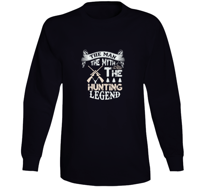 The Man The Myth The Hunting Legend Long Sleeve