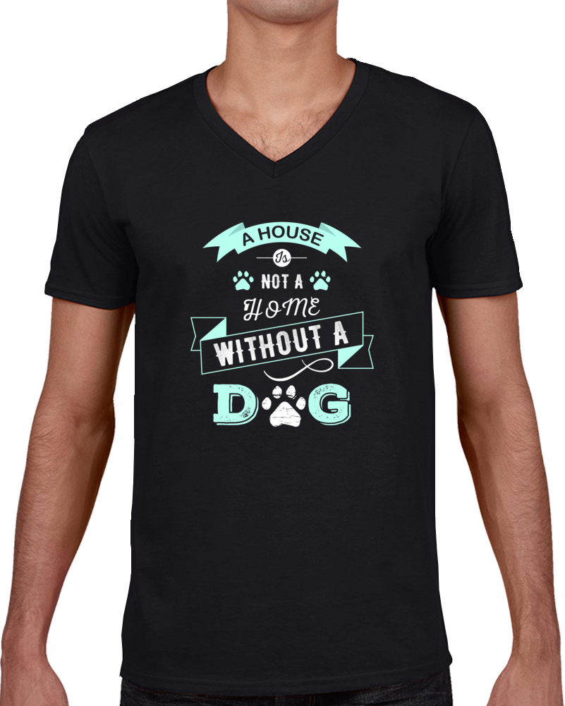 A House Not A Home Without A Dog T Shirt