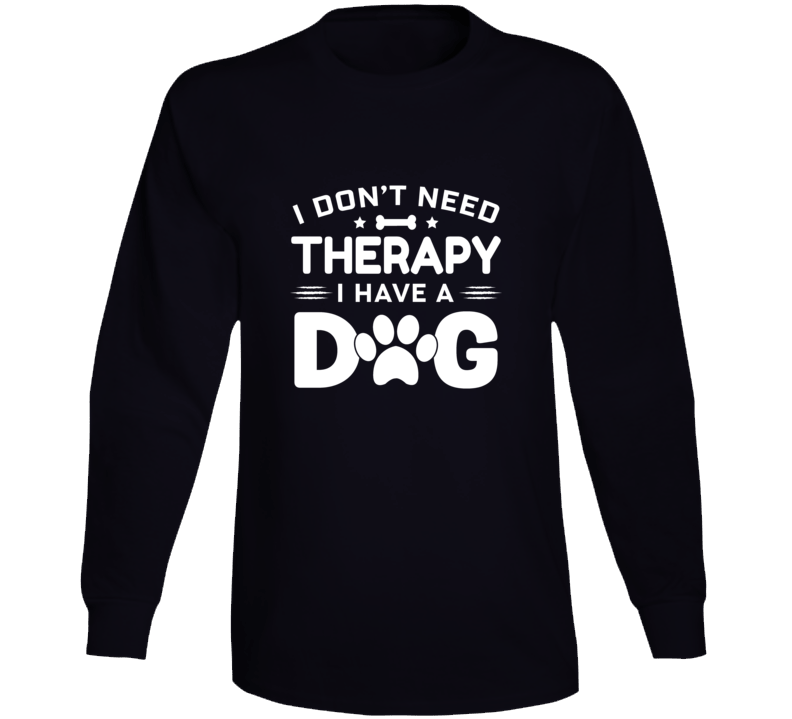 I Don't Need Therapy I Have A Dog Long Sleeve