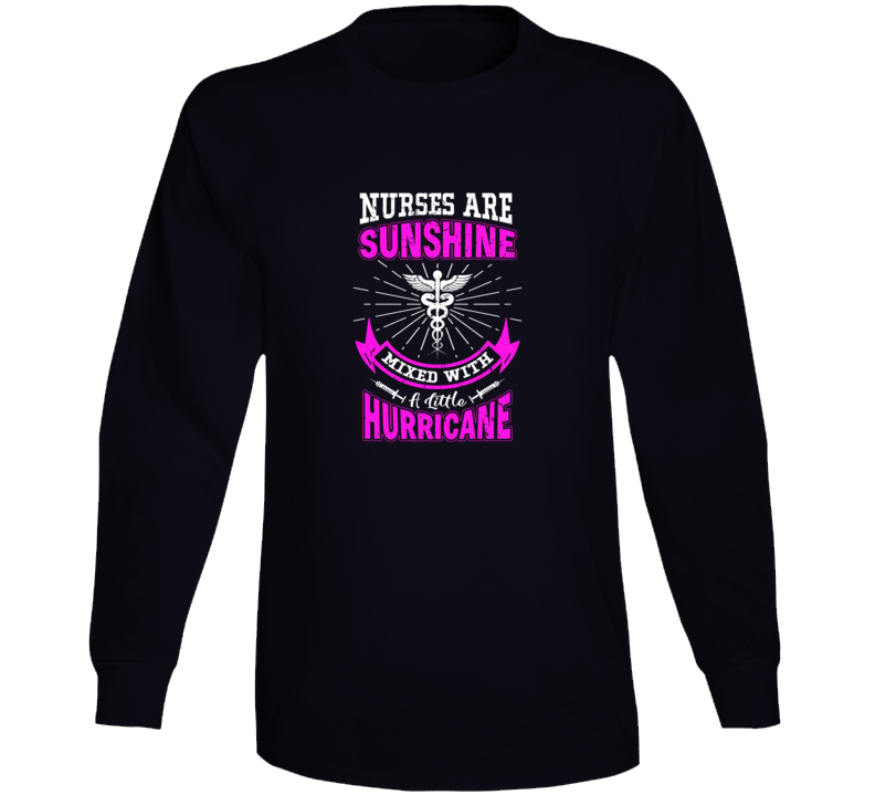 Nurses Are Sunshine Mixed With A Little Hurricane Long Sleeve