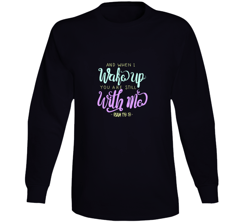And When I Wake Up You Are Still With Me Long Sleeve T Shirt