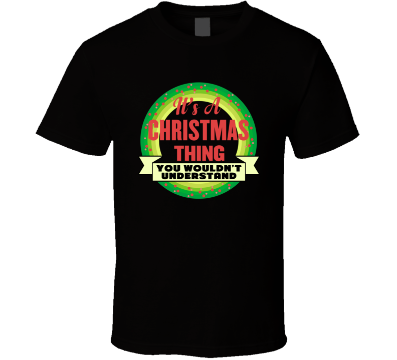 It's A Christmas Thing You Wouldn't Understand T Shirt