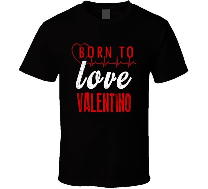 Born To Love Valentino T Shirt