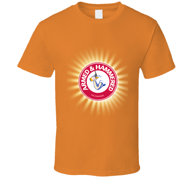 Armed and Hammered Arm & Hammer Funny T Shirt