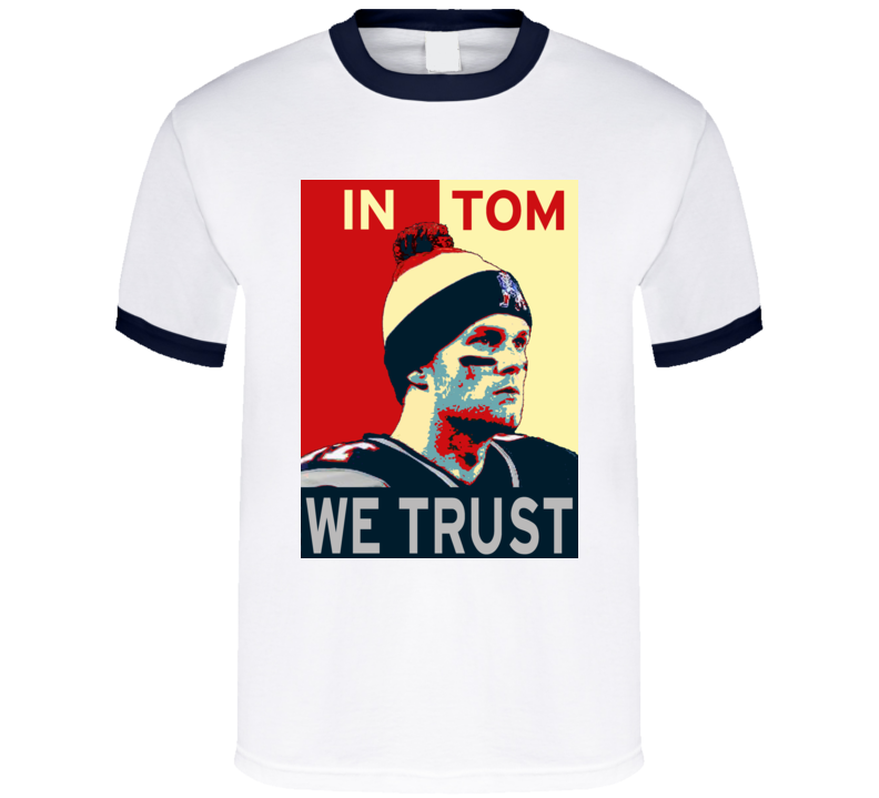 In Tom We Trust Tom Brady NE Football QB T Shirt