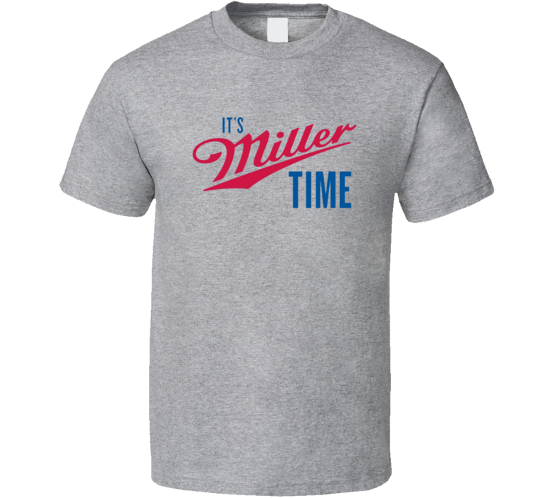It's Miller Time T Shirt