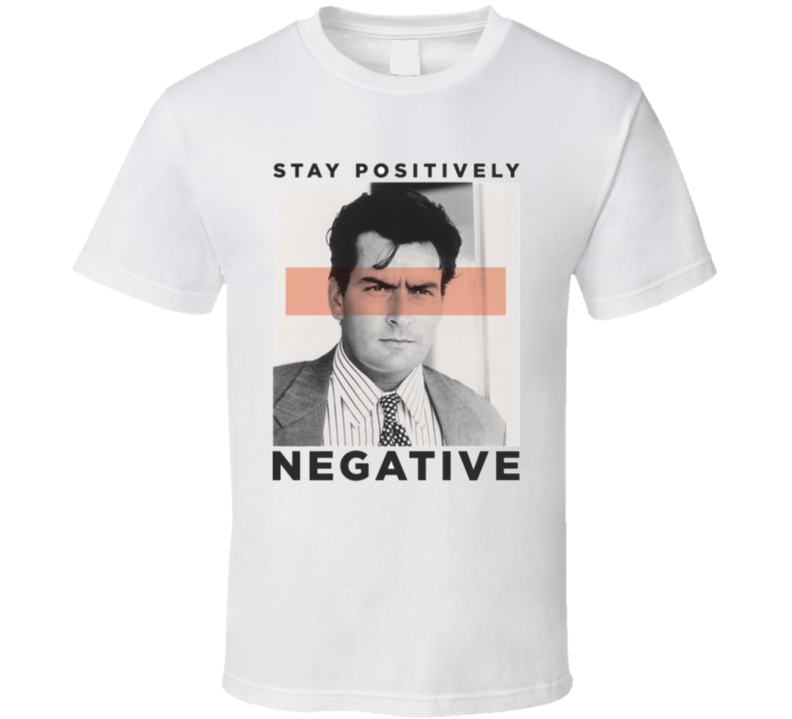 Charlie Sheen Stay Positively Negative Stay Positive Shirt