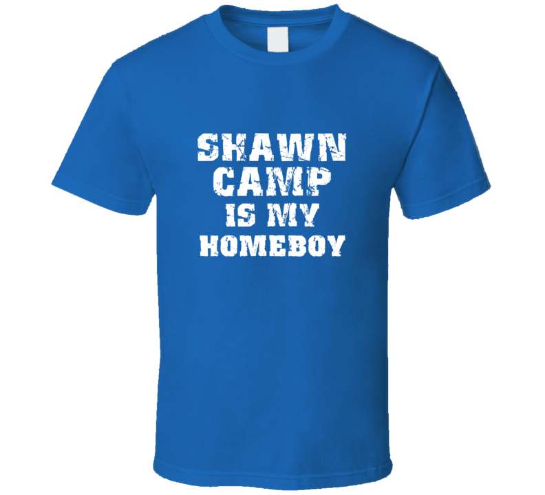 Shawn Camp Is My Homeboy Toronto Baseball Sports Fan T Shirt