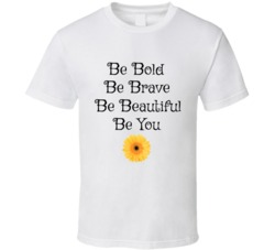 Be Bold Be Brave Be Beautiful Be You T-Shirt Motivational Novelty Tee Shirt